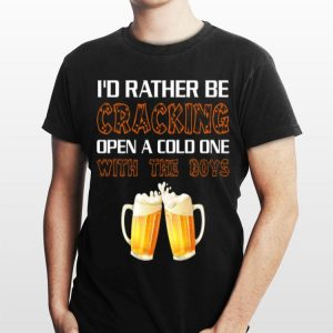 Bational Beer Day I'd Rather Be Cracking Open A Cold One With The Boys shirt