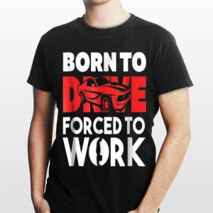 Born to Drive Fored To Work shirt