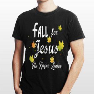 Christian Fall For Jesus He Never Leaves shirt