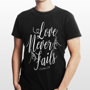 Christian Love Never Fails shirt