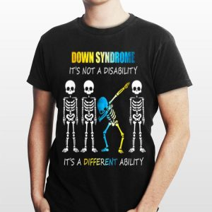Down Syndrome It's Not A Disability It's A Different Ability Skeleton Dabbing shirt