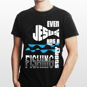 Even Jesus Has A Fishing Story shirt