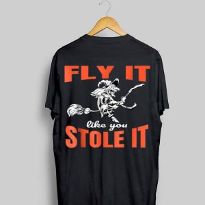 Fly It Like Stole It Witch Halloween shirt