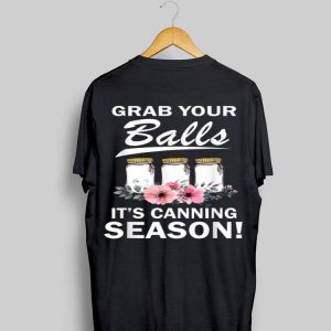 Grab Your Balls It's Canning Season Flower shirt