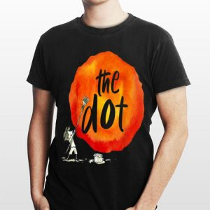Happy The Dot Day 2019 Make Your Mark shirt