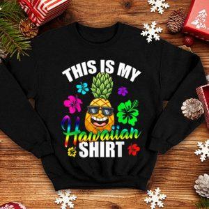 Hawaiian Pineapple This Is My Hawaiian shirt