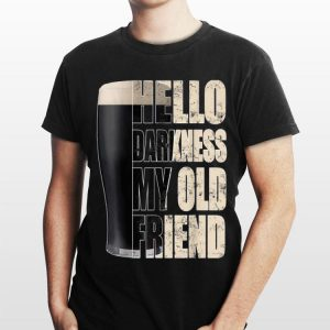 Hello Darkness My Old Friend Stout Beer shirt