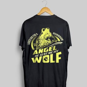 I Asked God For A Guardian Angel He Sent Me My Wolf shirt