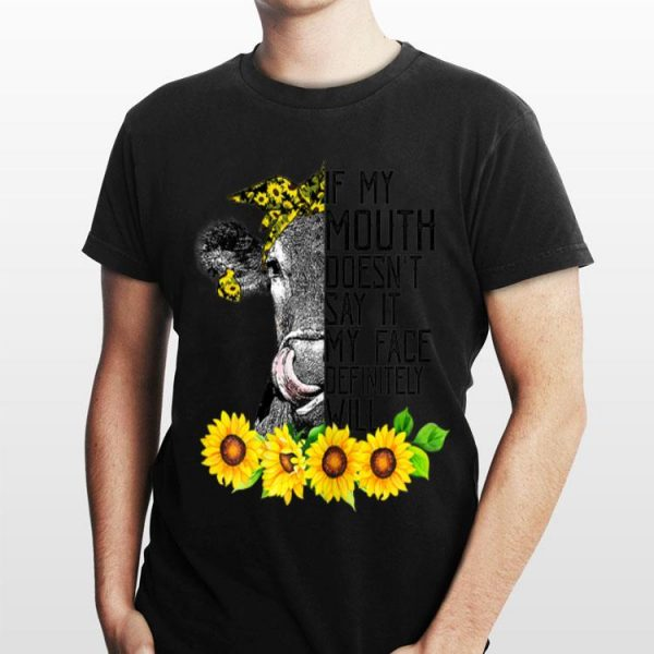 If My Mouth Doesn't Say It My Face Will Heifer Sunflower shirt