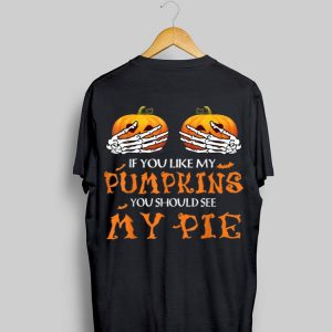 If You Like My Pumpkins You Should See My Pie Halloween shirt