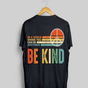 In A World Where You Can Be Anything Be Kind Peace Vintage shirt