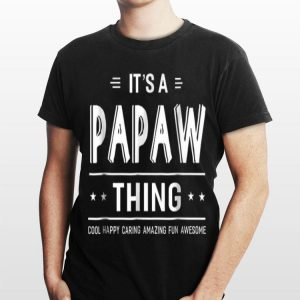 It's A Papaw Thing Cool Happy Caring Amazing Fun Awesome shirt