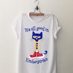 It's All Good In Kindergarten Cat shirt