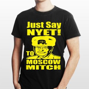 Just Say Nyet To Moscow Mitch McConnell 2020 shirt