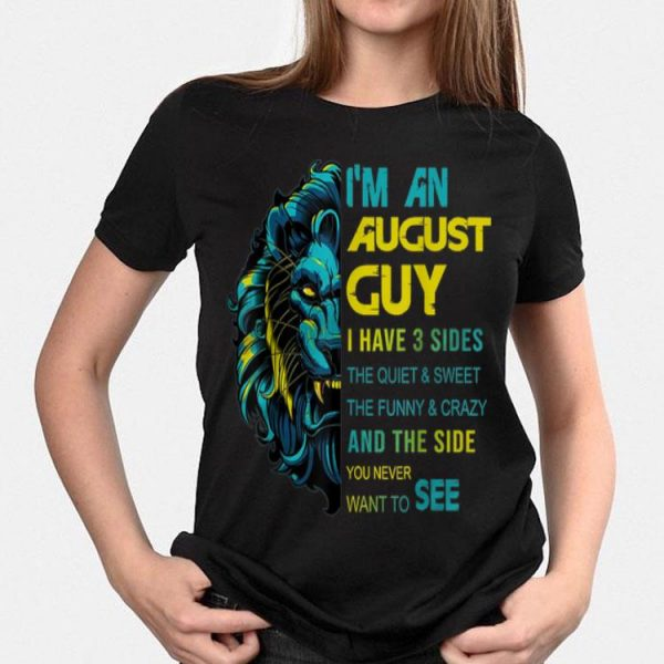 Lion I'm An August Guy I Have 3 Side The Quiet And Sweet shirt