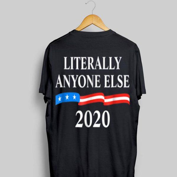 Literally Anyone Else 2020 Anti Donald Trump shirt