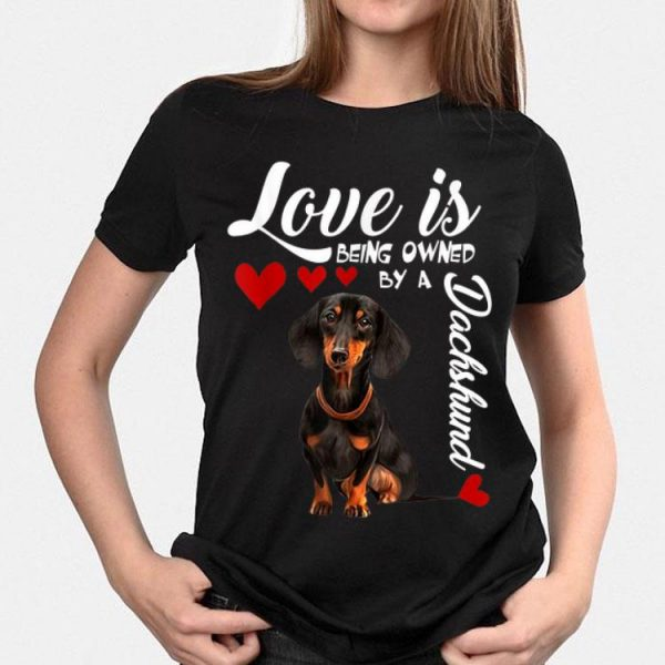 Love Is Being Owned By A Dachshund shirt