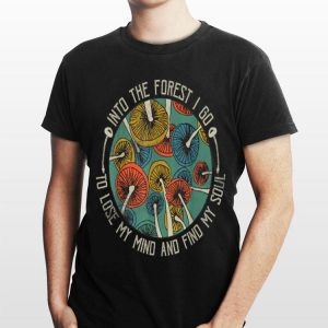 Mushroom Into The Forest I Go To Lose My Mind Find My Soul Vintage shirt