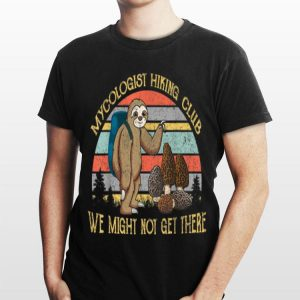 Mushroom Mycologist Hiking Club We Might Not Get There Sloth Vintage shirt