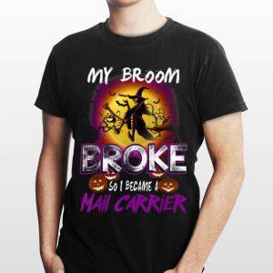 My Broom Broke So I Became A Mail Carrier Halloween shirt
