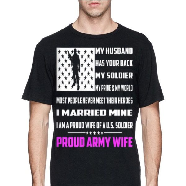 My Husband Has Your Back I Love My Soldier Proud Army Wife shirt