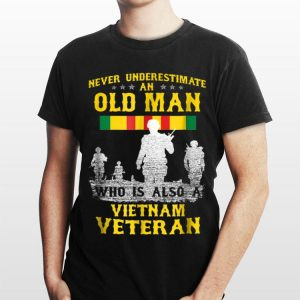 Never Underestimate an Old Man Who Is Also A Vietnam Veteran shirt