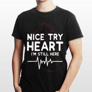 Nice try Heart I'm Still Here shirt