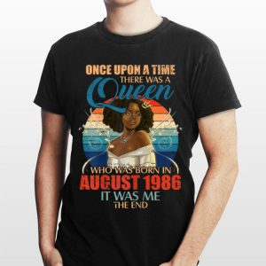 Once Upon A Time There Was A Queen Who Was Born In August 1986 It Was Me The End shirt