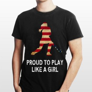 Proud To Play Like A Girl American Flag shirt