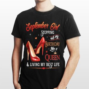 September Girl Stepping into My Birthday Like a Queen Heel shirt