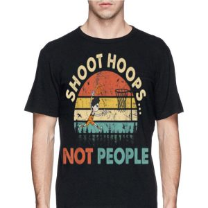 Shoot Hoops Not People Vintage shirt