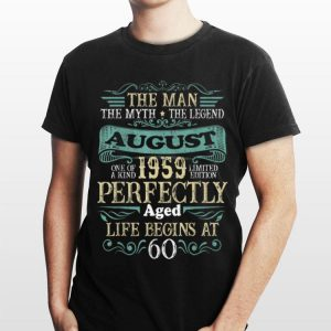 The Man The myth the Legend August 1959 Perfectly Aged Life Begins At 60 shirt