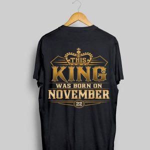 This King Was Born On November 22nd shirt