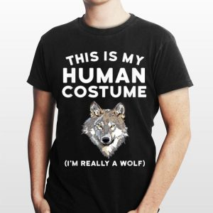 This is My Human Costume I'm Really a Wolf shirt