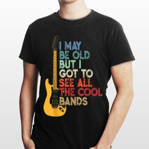 Vintage I May Be Old But I Got To See All the Cool Bands Guitar Electric shirt