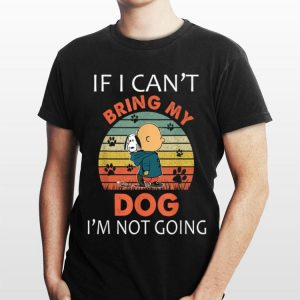 Vintage If I Can't Bring My Dog I'm Not Going Snoopy And Charlie Brown shirt