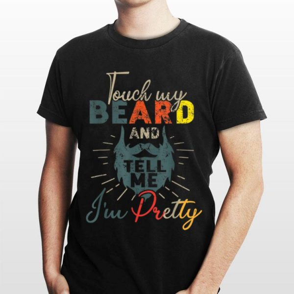 Vintage Touch My Beard And Tell Me I'm Pretty shirt