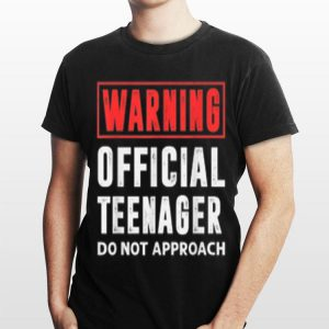 Warning Official Teenager Do Not Approach shirt
