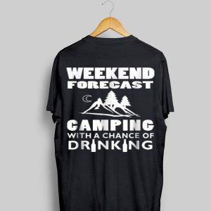Weekend Forecast Camping With A Chance Of Drinking shirt