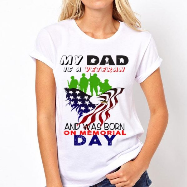 America Flag My Dad Is A Veteran And Was Born On Memorial Day shirt