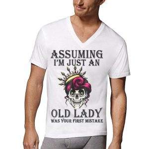 Assuming I'm Just An Old Lady Was Your First Mistake Skull shirt