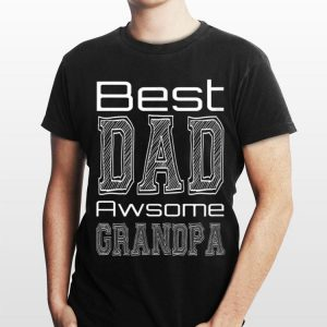 Best Dad Awesome Grandpa shirt