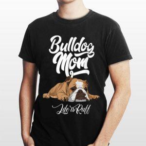 Bulldog Mom Life Is Ruff shirt