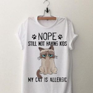 Cat Nope Still Not Having Kids My Cat Is Allergic Grumpy shirt
