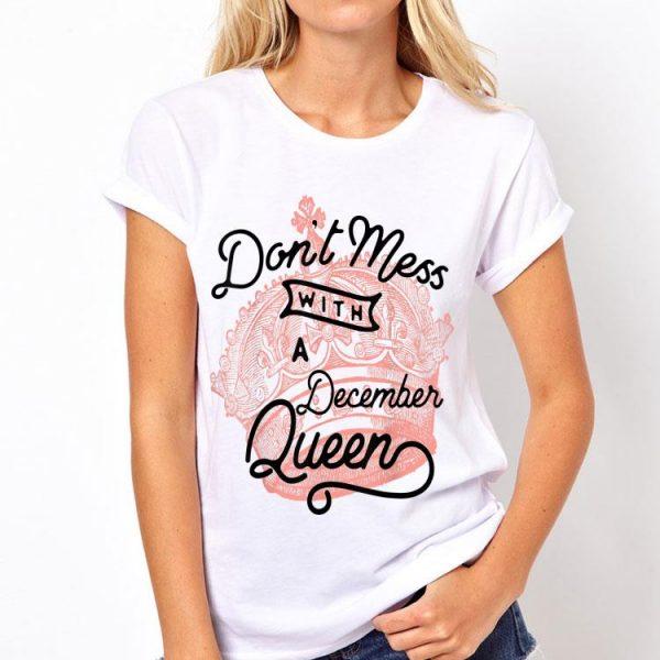 Don't Mess With A December Queen shirt