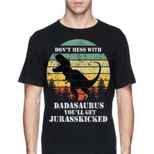 Don't Mess With Dadasaurus You'll Get Jurasskicked Vintage shirt