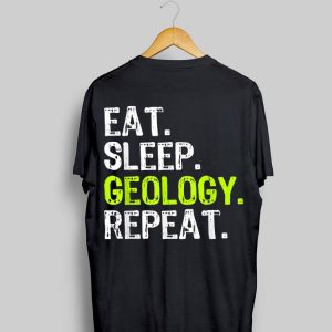 Eat Sleep Geology Teacher shirt