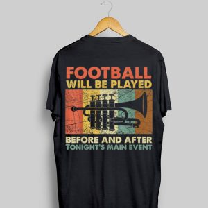 Football Will Be Played Before And After Tonight's Main Event shirt