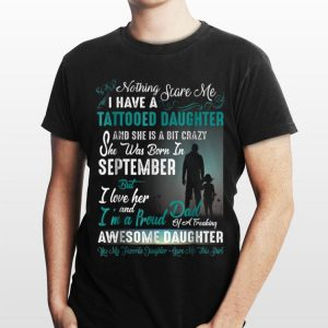 I Have A Tattooed Daughter She Was Born In September Awesome Daughter shirt