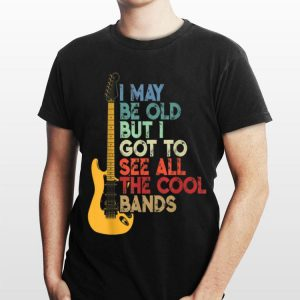 I May Be Old But I Got To See All The Cool Bands Vintage Guitar Electric shirt